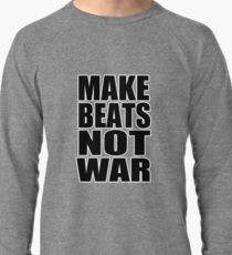 Make Beats Not War Light Weight Sweat Shirt by 360 Sound And Vision